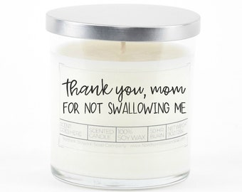 Thank you for not swallowing me funny Mother's Day Gift, Funny Personalized Gift for Mom from Daughter, Funny Candle, Custom Gift from Son