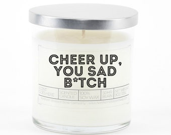 Cheer Up You Sad Btch Soy Candle