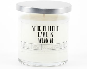 Your Pullout Game is Weak AF Soy Candle