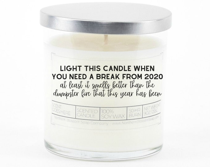 Light this Candle when you Need a Break from 2020 Dumpster Fire, Scented Soy Candle, Funny Political Humor Gift, Gift for Best Friend