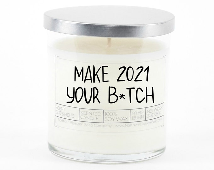 Make 2021 Your B*tch, Funny New Years Gift Idea, Happy New Year, Inspirational Candle, Personalized Gift for Coworkers or Best Friend