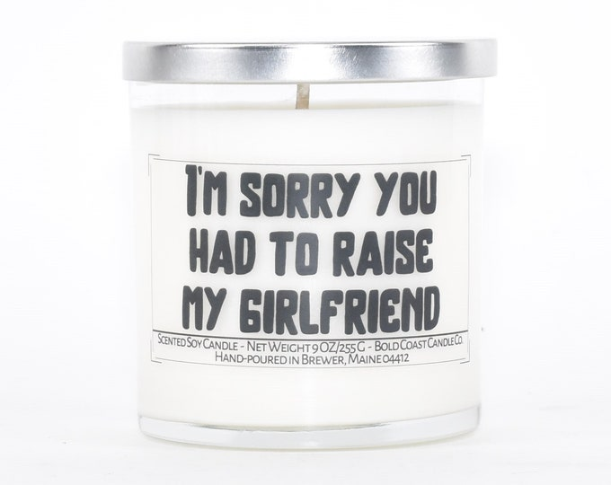 Sorry you had to raise my girlfriend funny Mother's Day Gift, Personalized Gift,Mother in law,Custom Candle Gift from Son or Daughter in law