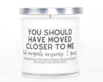 You Should Have Moved Closer to Me Funny Housewarming Gift, Soy Candle, First Home Gift, Going Away Gift, Moving Away Gift for Best Friend