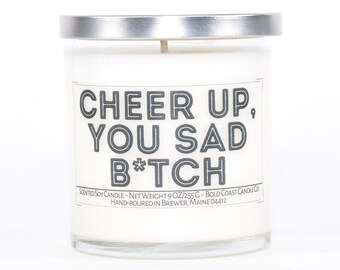 Cheer Up You Sad Btch Custom Soy Candle, Funny Best Friend Gift for Her, Personalized Encouragement Gift for Sister, Funny Break Up Gift