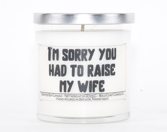 Sorry you had to raise my wife funny Mother's Day Gift, Personalized Gift for Mother in law, Custom Candle Gift from Son or Daughter in law