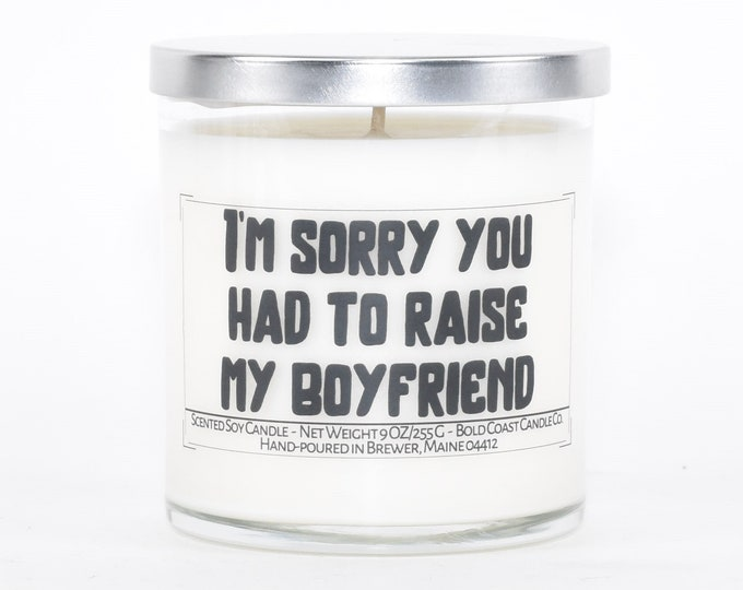 Sorry you had to raise my boyfriend funny Mother's Day Gift, Personalized Gift, Mother in law,Custom Candle Gift from Son or Daughter in law