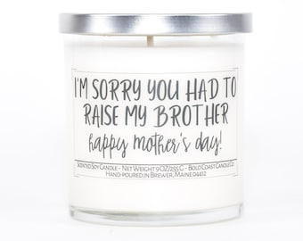 I'm Sorry You Had to Raise My Brother, Funny Personalized Mother's Day Candle, Gift for Mom from Daughter, Gift for Grandma, Gift from Son