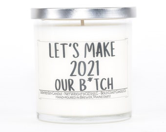 Lets Make 2021 Our B*tch, Funny New Years Gift Idea, Happy New Year, Funny Candle, Personalized Gift for Coworkers or Best Friend