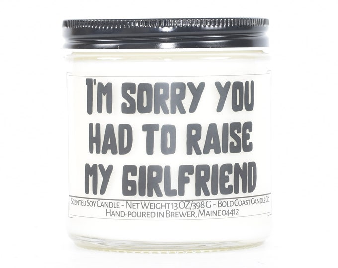 Sorry you had to raise my girlfriend funny Father's Day Gift, Personalized Gift,Father in law,Custom Candle Gift from Son or Daughter in law