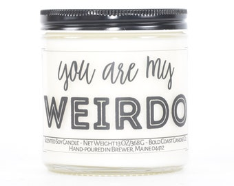 You Are My Weirdo Custom Candle, Bestie Gift, Funny Birthday Day Gift for Her, Personalized Anniversary Gift for Girlfriend, Couples Gift