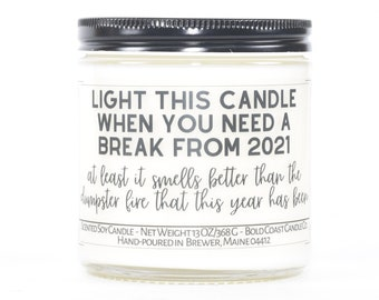 Light this Candle when you Need a Break from 2021 Dumpster Fire, Scented Soy Candle, Funny Political Humor Gift, Gift for Best Friend