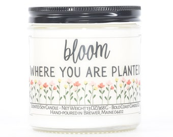 Bloom Where You Are Planted Custom Soy Candle, Encouragement Gift, Thank You Gift, Thinking of You Gift, Personalized Gift, Graduation Gift