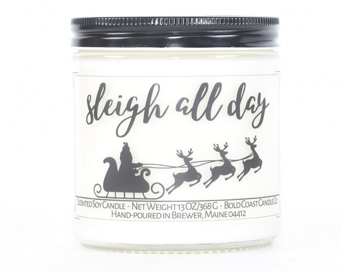 Sleigh All Day Candle, Funny Christmas Gift, Holiday Decor, Stocking Stuffer, Funny Gift for Coworker, Best Friend Gift, Funny Gift
