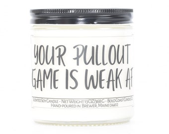 Your Pullout Game is Weak AF, Funny New Dad Gift Candle, Personalized Gift for Dad, Funny Dad Gifts from Son, Father's Day Gift Soy Candle
