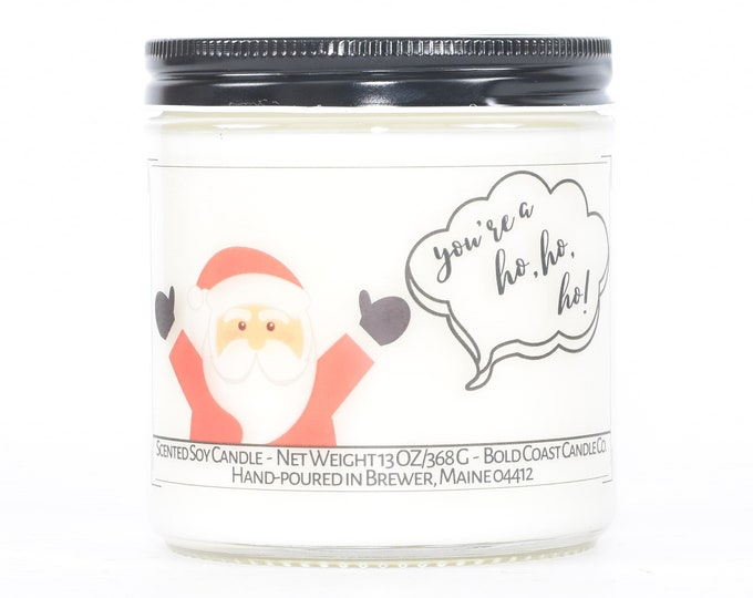 You're a Ho Ho Ho Candle, Funny Christmas Gift, Holiday Decor, Stocking Stuffer, Funny Gift for Coworker, Best Friend Gift, Funny Gift