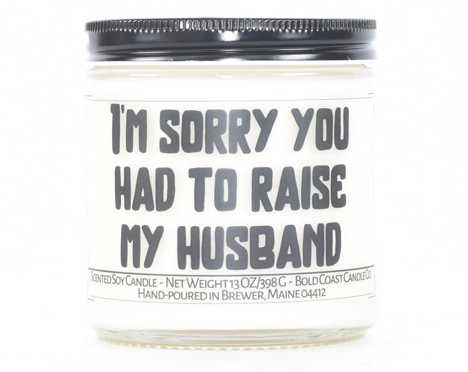 Sorry you had to raise my husband funny Father's Day Gift,Personalized Gift for Mother in law,Custom Candle Gift from Son or Daughter in law