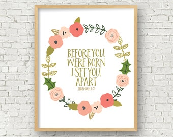 Girls Bible Verse Pink Floral Digital Art Print Jeremiah 1 Before you were born I set you apart Girls Nursery Girls Room Wall Art Printable