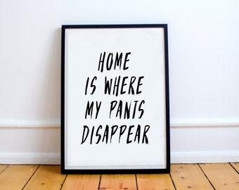 Home Is Where My Pants Disappear // Print // Wall Art // Art // Minimalist