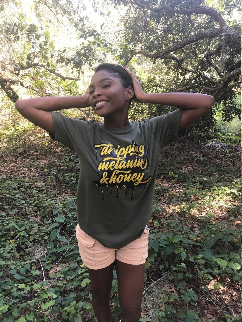 Melanin Tshirt Dripping Melanin and Honey shirt- Melanin shirt Black Lives Matter Shirt Dripping Melanin shirt