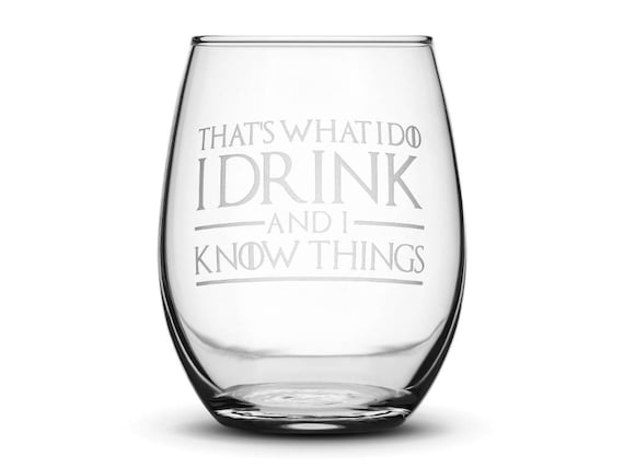 Premium Game Of Thrones Wine Glass Thats What I Do I Drink And I Know Things Hand Etched 14 2 Oz Stemless Gifts Made In Usa Sand Carved