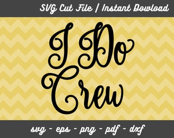 I Do Crew svg file for wedding bridal party, svg cut file for Cameo, Silhouette cut file, png, eps, pdf, dxf, BSVG-039