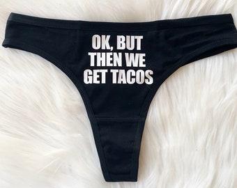 Funny 'Ok But Then We Get Tacos' Panties