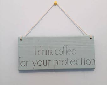 I drink coffee for your protection - Handmade wooden sign
