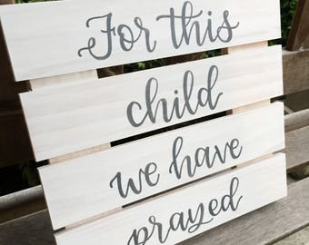 Nursery Sign | For This Child We Have Prayed | White Painted Wood | Custom Calligraphy | Hand Painted Wood Sign | Baby Shower Gift | Baby