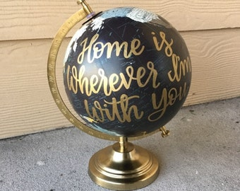 Custom Globe | Calligraphy Globe | Home Is Wherever I'm With You | Hand Painted Globe | Hand Lettered | Travel | Nursery Decor | Home Decor