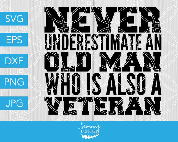Never Underestimate An Old Man Who Is Also A Veteran Svg Etsy