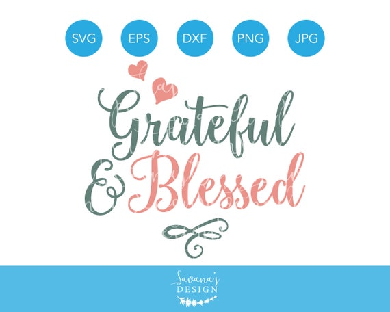 Grateful And Blessed Svg Grateful Svg Blessed Svg Thanksgiving Svg Files Christian Svg Thankful Quote Family Svg Eps Dxf Png Jpg By Savanasdesign Catch My Party