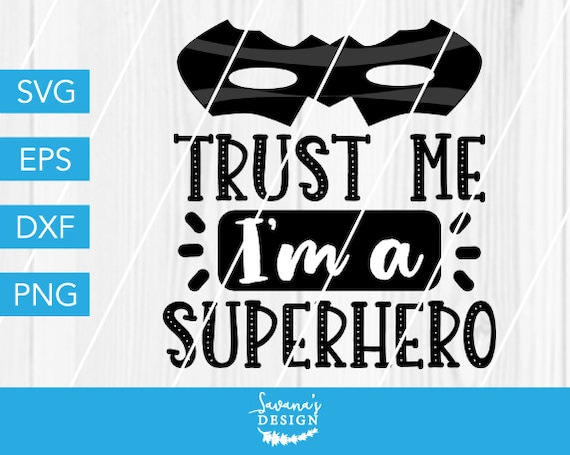 Trust Me Im A Superhero Svg Superhero Svg Superhero Dxf Etsy