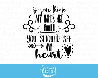 If you think my hands are full you should see my heart SVG, Family SVG, Mom SVG, Svg Quote, Quote Svg, Love Svg, Svg Sayings, Dad Svg, Svg