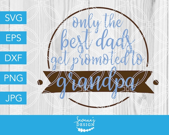 80a9cc86 Only the Best Dads get Promoted to Grandpa SVG, Grandpa SVG, First Time  Grandpa, Best Grandpa, New Grandpa, Grandfather SVG, Fathers Day Svg