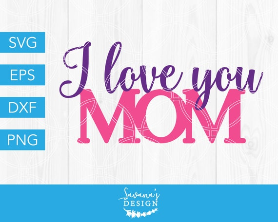 Free Svg's only work with the designer edition of silhouette's studio software, if mother teresa quote printable art wash the plate because you | etsy. I Love You Mom Svg Mothers Day Svg Mom Svg Mother Svg Mom Birthday Svg For Her Svg I Love You Svg Svg Files For Cricut Svg Cricut By Savanasdesign Catch SVG, PNG, EPS, DXF File