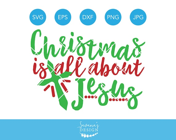 Jesus Christmas Quote.Christmas Is All About Jesus Svg Christmas Svg Cross Svg