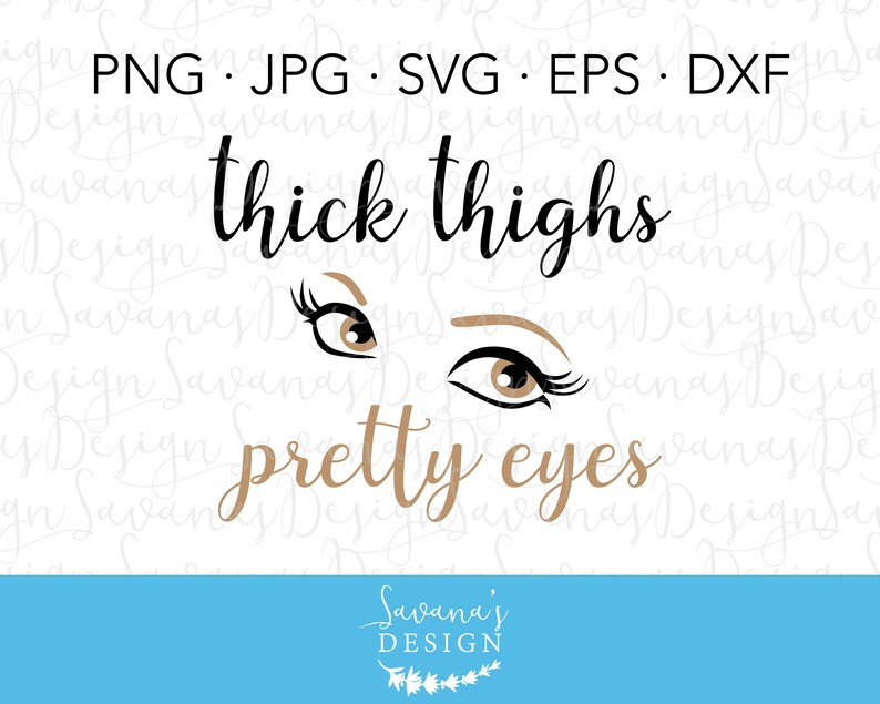 Thick Thighs Svg Thick Thighs And Pretty Eyes Eyes Svg Etsy