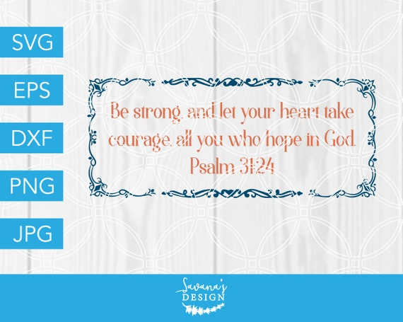 Psalm 31 24 Heart Take Courage Svg Cricut Svg Files For Cricut Faith Svg Silhouette Cameo Cut File Svg Files For Silhouette Dxf By Savanasdesign Catch My Party