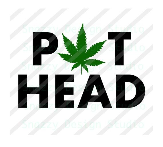 Pot Head Svg Marijuana Svg Cannibas Svg Marijuana Leaf Etsy