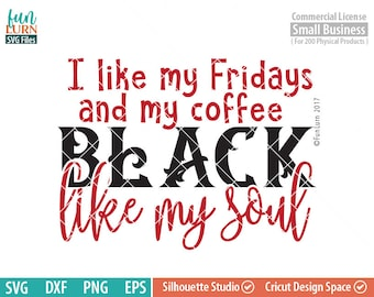 2c970f861 Black like my soul, Black Friday SVG, I like my Fridays black, my coffee  black, Cyber Monday, Shopaholic svg ,dxf, png, eps file