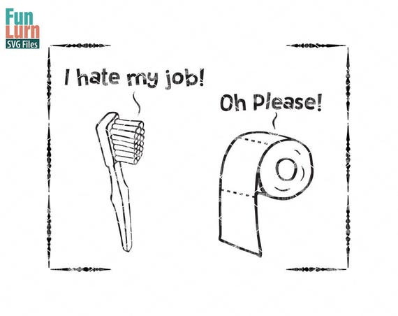 I Hate My Job Oh Please Svg Bathroom Sign Humorous Quirky