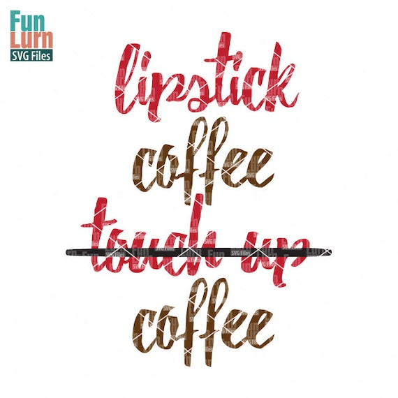 Lipstick Coffee Svg Smudge Free Svg Lips Lipstick Gloss Etsy