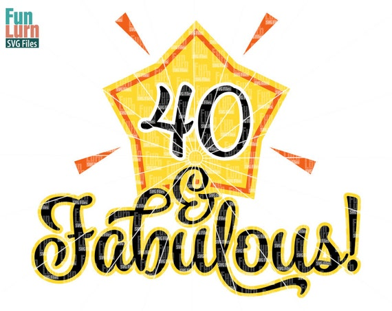 Birthday Svg 40 And Fabulous 50 And Fabulous Star Adult Etsy