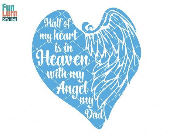Angel Svg Half Of My Heart Is In Heaven With My Angel My Dad Etsy