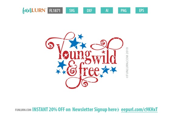 Young Wild And Free Svg 4th Of July Svg Independence Day Etsy