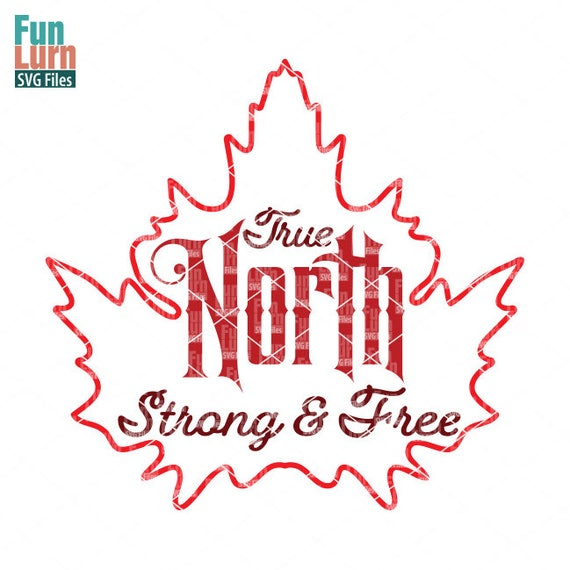 Canada Day Svg True North Strong And Free Svg Maple Leaf Etsy
