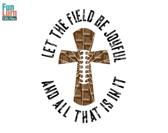 Football Svg Let The Field Be Joyful Svg And All That Is In Etsy