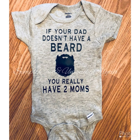 91e1f856 If your dad doesn't have a beard you really have two moms | Etsy