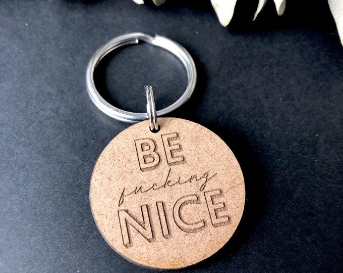 """""""Be F**king Nice"""" Keychain"""