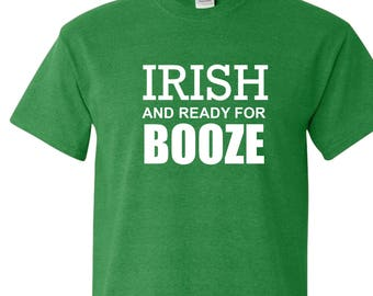 3e8c88dbf Irish And Ready For Booze T-Shirt St. Patrick's Day Party Shirt Bar Ireland  Funny Drinking Tee Beer Wine Green St. Patty's Day Gift TShirt
